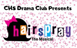 CHS Drama Club Presents the Musical: Hairspray!